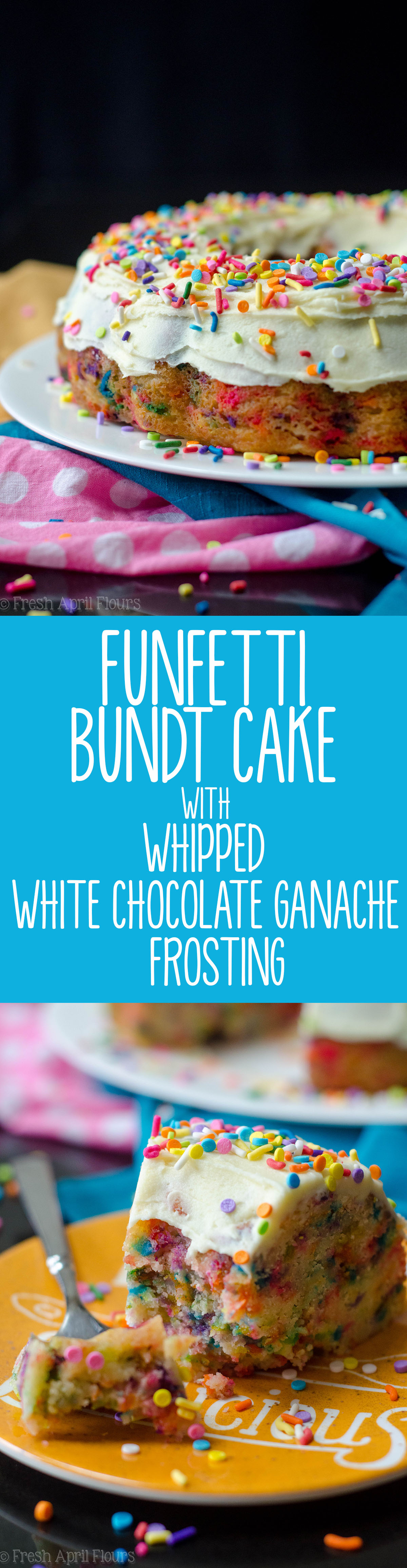 Funfetti Bundt Cake with Whipped White Chocolate Ganache Frosting: Classic white cake loaded with sprinkles and covered in a buttery white chocolate ganache.